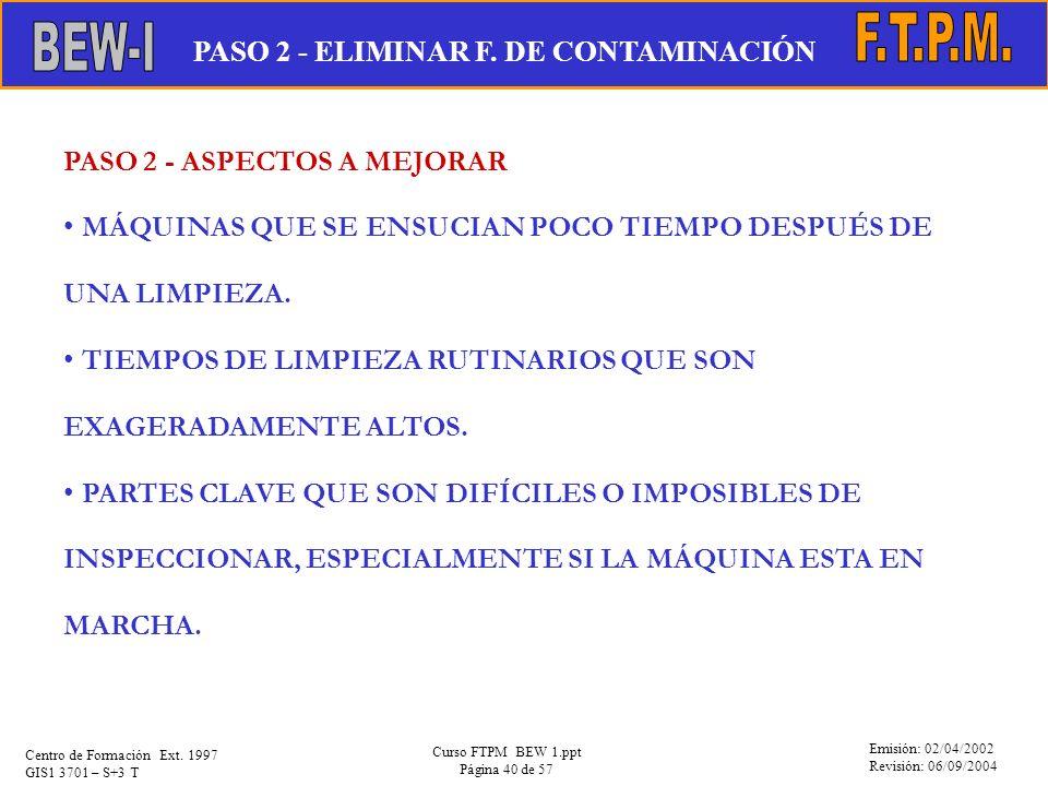 Emisión: 02/04/2002 Revisión: 06/09/2004 Centro de Formación Ext. 1997 GIS1 3701 – S+3 T Curso FTPM BEW 1.ppt Página 40 de 57 PASO 2 - ASPECTOS A MEJO