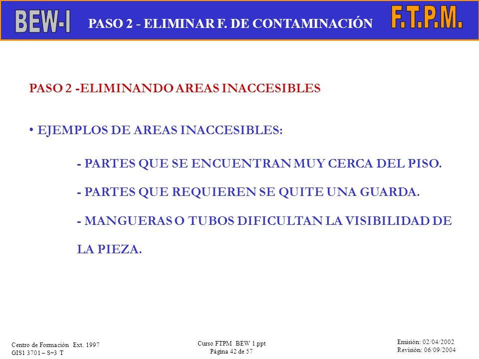 Emisión: 02/04/2002 Revisión: 06/09/2004 Centro de Formación Ext. 1997 GIS1 3701 – S+3 T Curso FTPM BEW 1.ppt Página 42 de 57 PASO 2 -ELIMINANDO AREAS