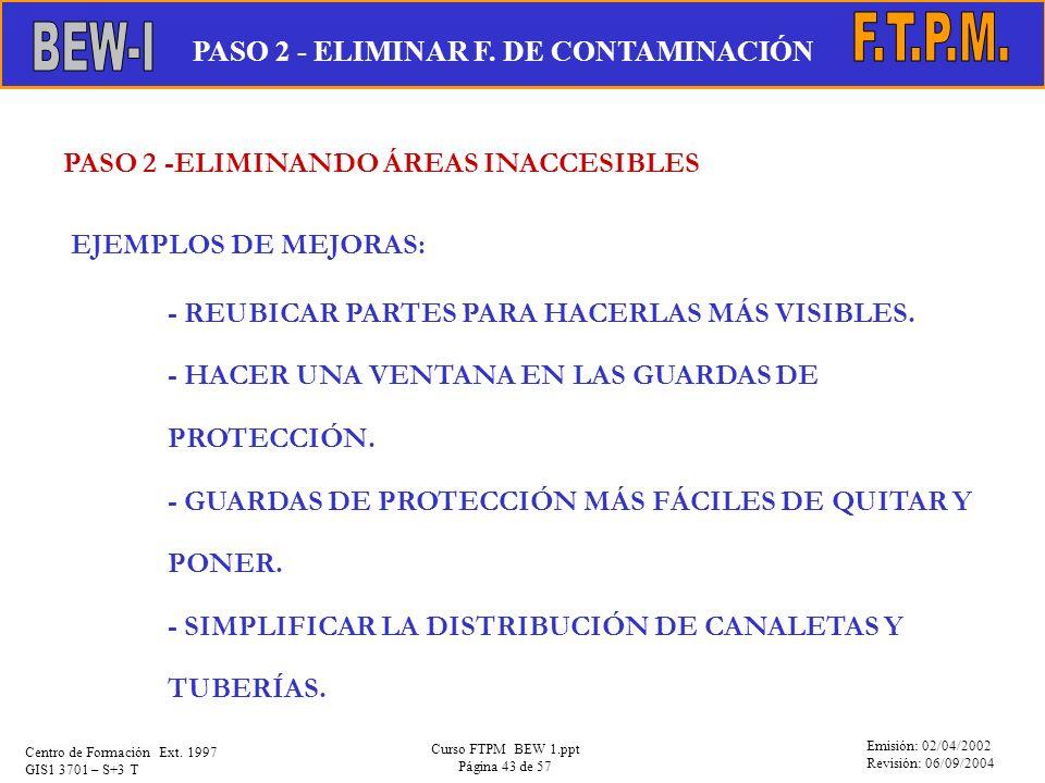 Emisión: 02/04/2002 Revisión: 06/09/2004 Centro de Formación Ext. 1997 GIS1 3701 – S+3 T Curso FTPM BEW 1.ppt Página 43 de 57 PASO 2 -ELIMINANDO ÁREAS