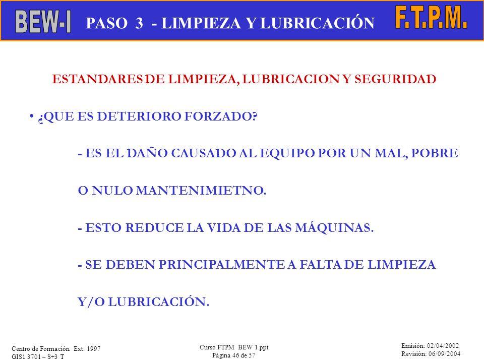 Emisión: 02/04/2002 Revisión: 06/09/2004 Centro de Formación Ext. 1997 GIS1 3701 – S+3 T Curso FTPM BEW 1.ppt Página 46 de 57 ESTANDARES DE LIMPIEZA,