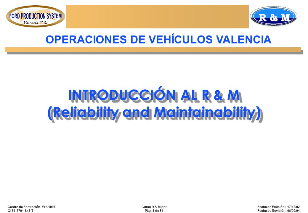 Valencia V.O. R & M Centro de Formación Ext. 1997 GIS1 3701 S+3 T Curso R & M.ppt Pág. 1 de 54 Fecha de Emisión: 17/12/02 Fecha de Revisión: 06/09/04
