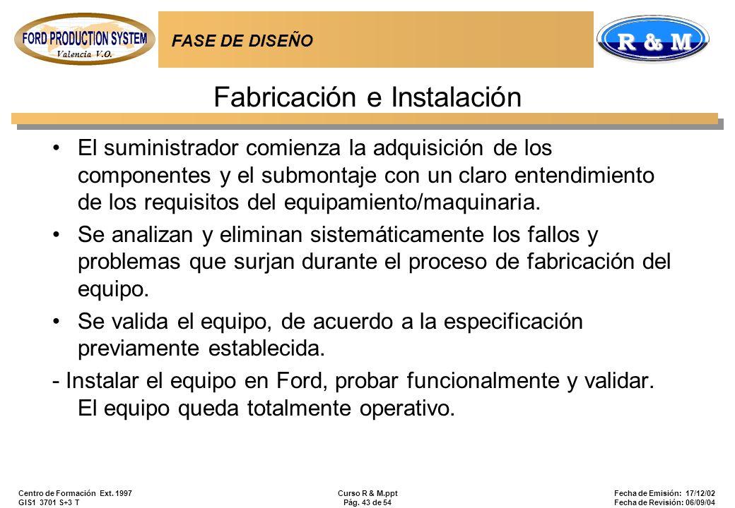 Valencia V.O. R & M Centro de Formación Ext. 1997 GIS1 3701 S+3 T Curso R & M.ppt Pág. 43 de 54 Fecha de Emisión: 17/12/02 Fecha de Revisión: 06/09/04