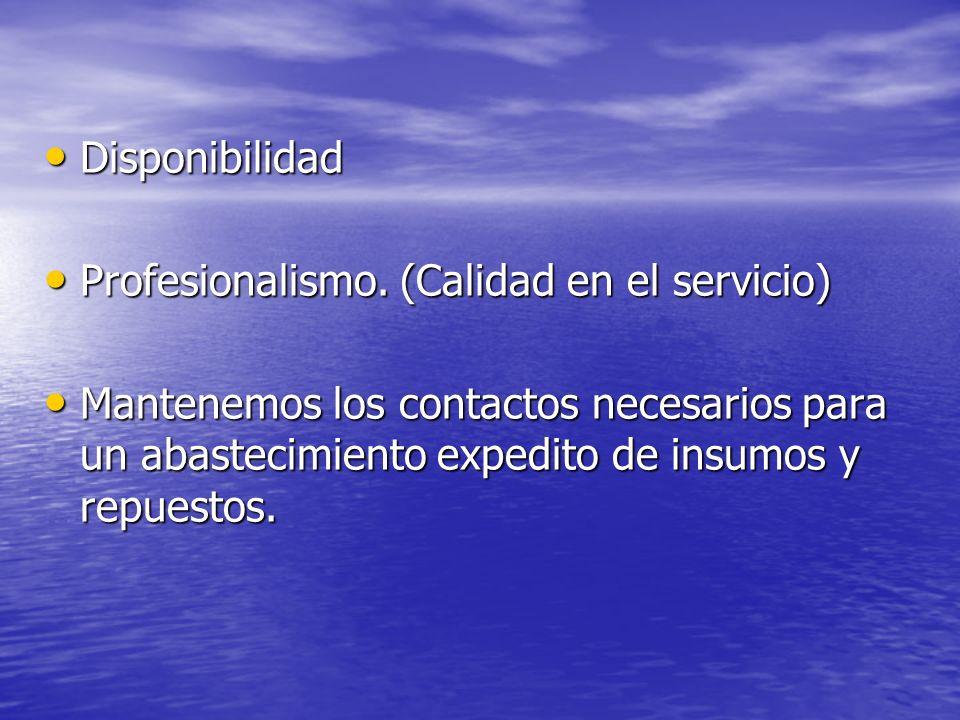 Disponibilidad Disponibilidad Profesionalismo. (Calidad en el servicio) Profesionalismo. (Calidad en el servicio) Mantenemos los contactos necesarios