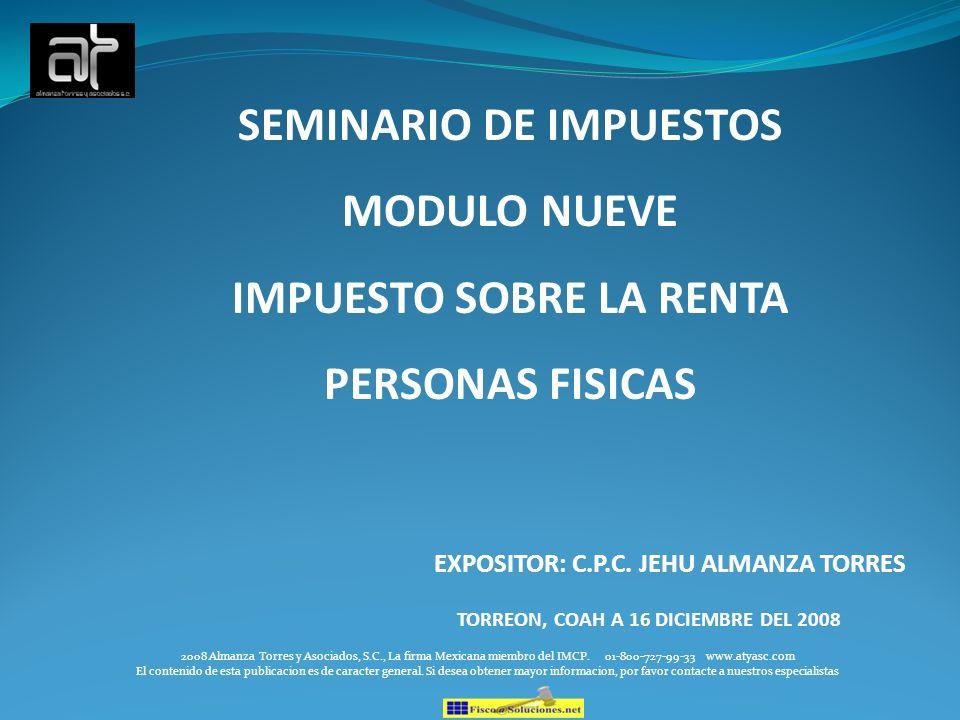 SEMINARIO DE IMPUESTOS MODULO NUEVE IMPUESTO SOBRE LA RENTA PERSONAS FISICAS EXPOSITOR: C.P.C. JEHU ALMANZA TORRES TORREON, COAH A 16 DICIEMBRE DEL 20