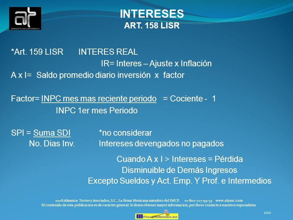 100 INTERESES ART. 158 LISR *Art. 159 LISR INTERES REAL IR= Interes – Ajuste x Inflación A x I= Saldo promedio diario inversión x factor Factor= INPC