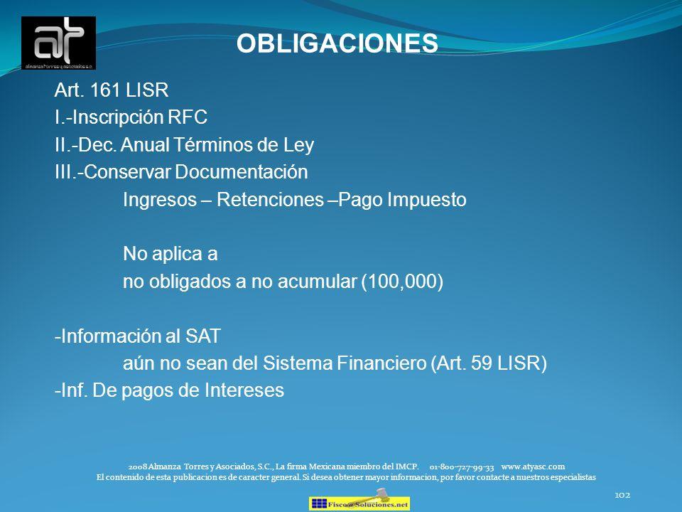 102 OBLIGACIONES Art. 161 LISR I.-Inscripción RFC II.-Dec. Anual Términos de Ley III.-Conservar Documentación Ingresos – Retenciones –Pago Impuesto No