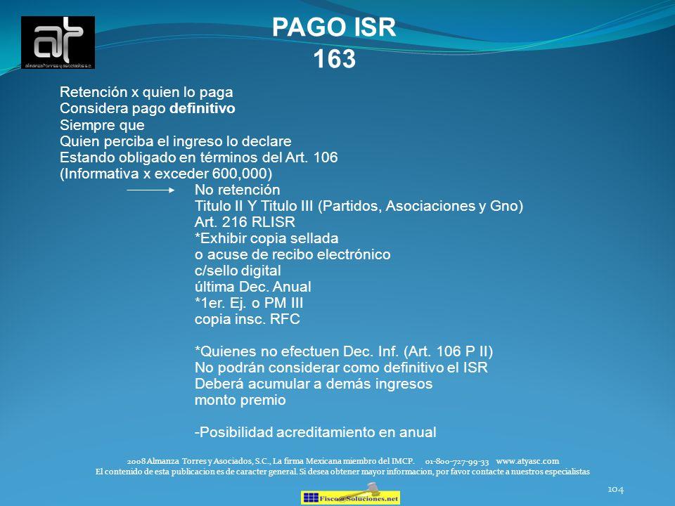 104 PAGO ISR 163 Retención x quien lo paga Considera pago definitivo Siempre que Quien perciba el ingreso lo declare Estando obligado en términos del