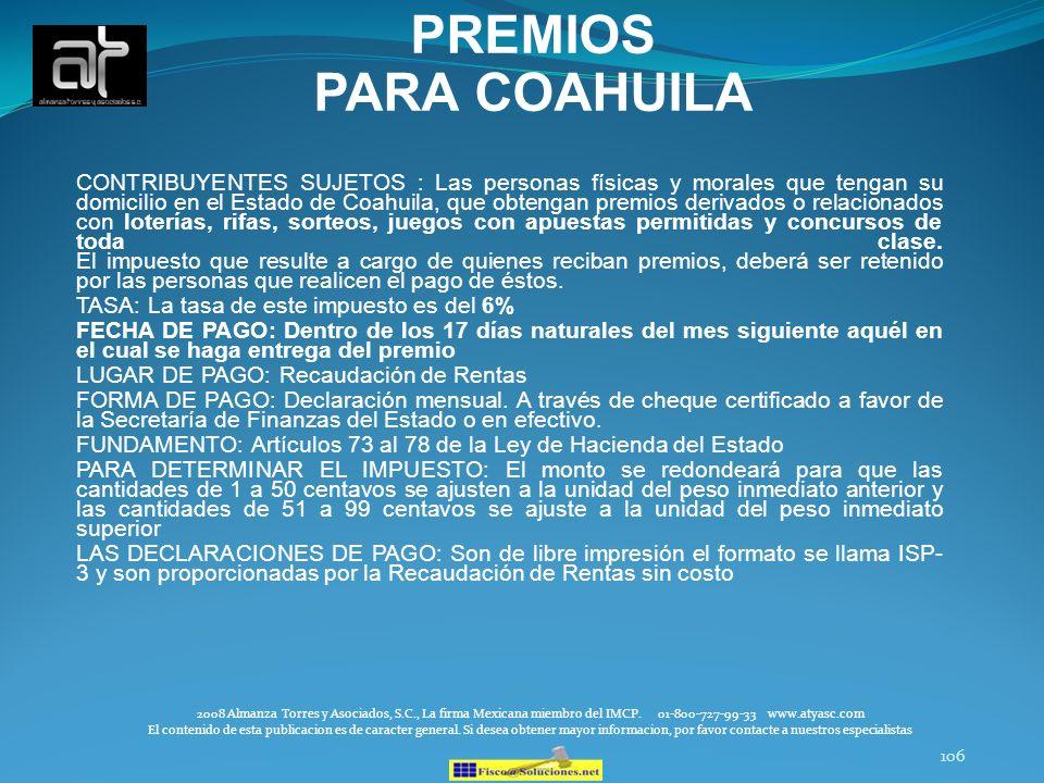 106 PREMIOS PARA COAHUILA CONTRIBUYENTES SUJETOS : Las personas físicas y morales que tengan su domicilio en el Estado de Coahuila, que obtengan premi