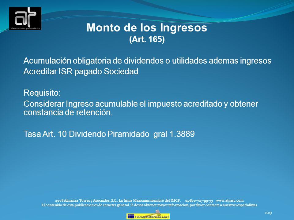 109 Monto de los Ingresos (Art. 165) Acumulación obligatoria de dividendos o utilidades ademas ingresos Acreditar ISR pagado Sociedad Requisito: Consi