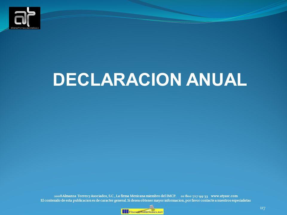 117 DECLARACION ANUAL 2008 Almanza Torres y Asociados, S.C., La firma Mexicana miembro del IMCP. 01-800-727-99-33 www.atyasc.com El contenido de esta