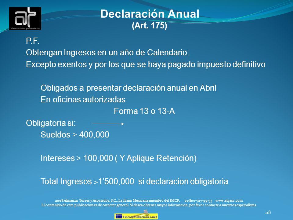 118 Declaración Anual (Art. 175) P.F. Obtengan Ingresos en un año de Calendario: Excepto exentos y por los que se haya pagado impuesto definitivo Obli