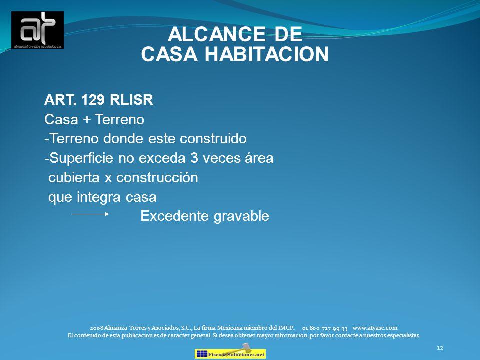 12 ALCANCE DE CASA HABITACION ART. 129 RLISR Casa + Terreno -Terreno donde este construido -Superficie no exceda 3 veces área cubierta x construcción