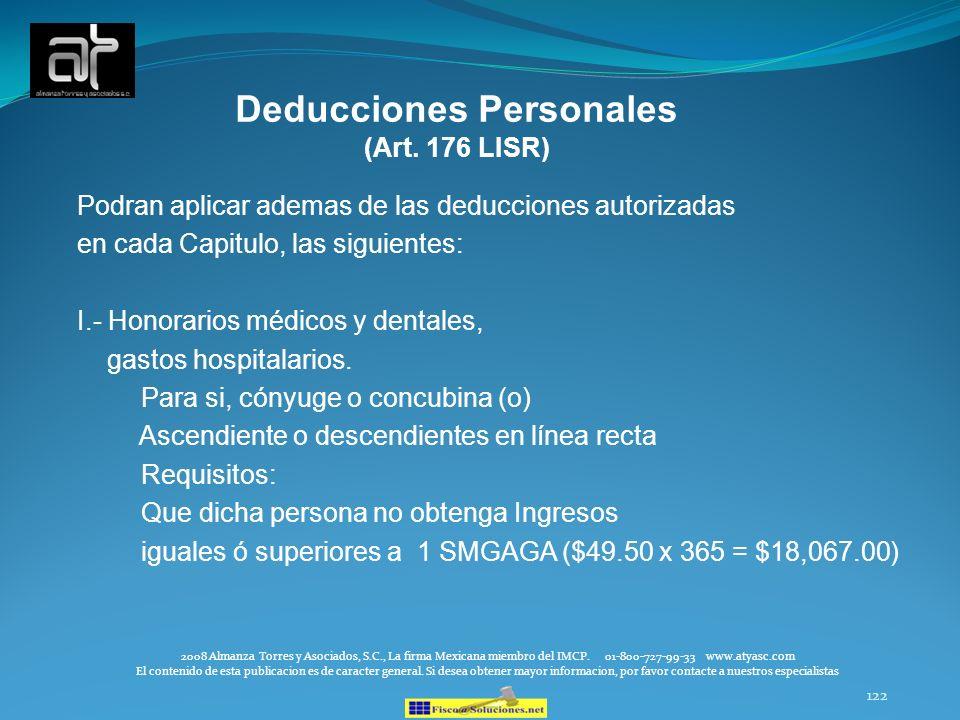 122 Deducciones Personales (Art. 176 LISR) Podran aplicar ademas de las deducciones autorizadas en cada Capitulo, las siguientes: I.- Honorarios médic