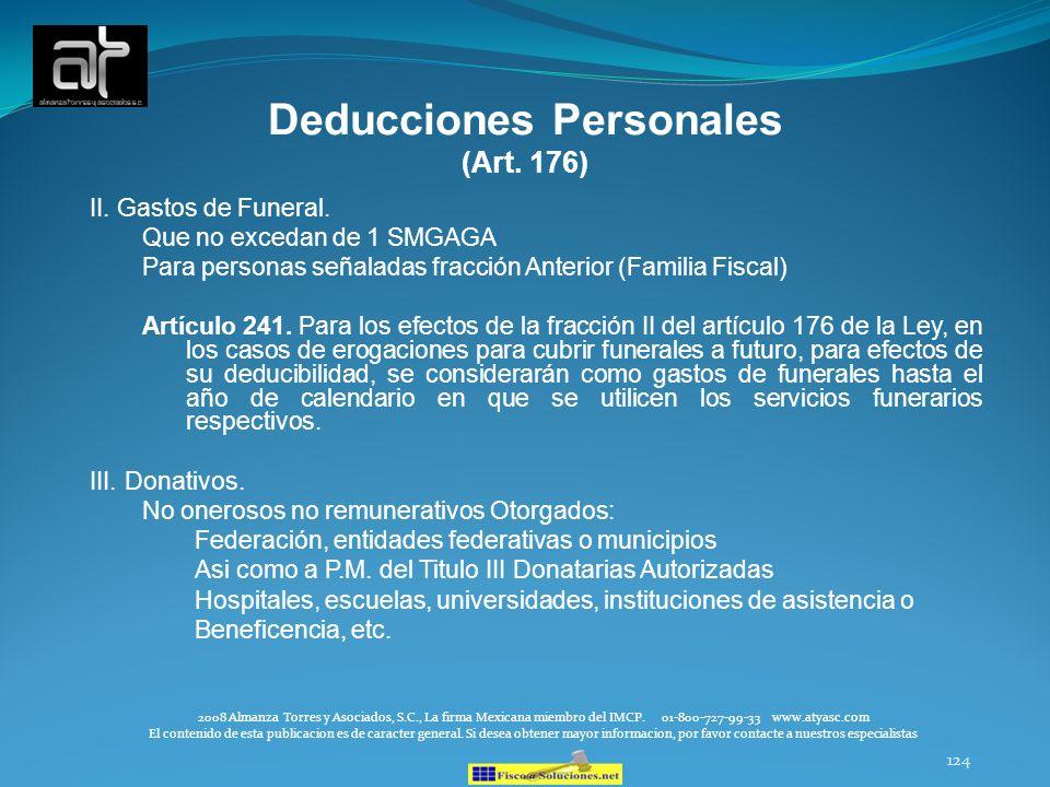 124 Deducciones Personales (Art. 176) II. Gastos de Funeral. Que no excedan de 1 SMGAGA Para personas señaladas fracción Anterior (Familia Fiscal) Art