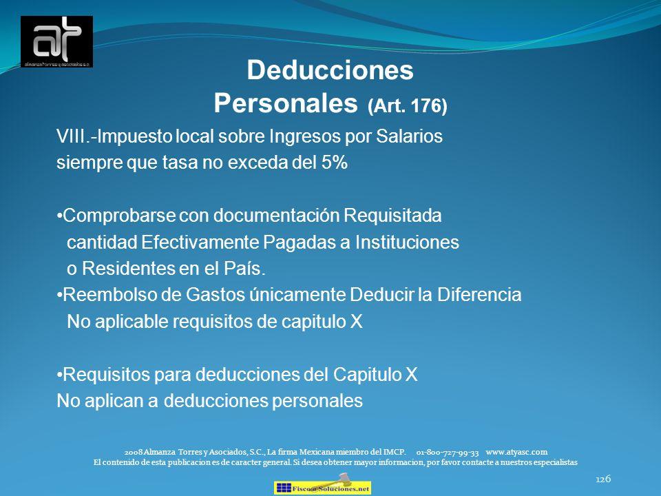 126 Deducciones Personales (Art. 176) VIII.-Impuesto local sobre Ingresos por Salarios siempre que tasa no exceda del 5% Comprobarse con documentación