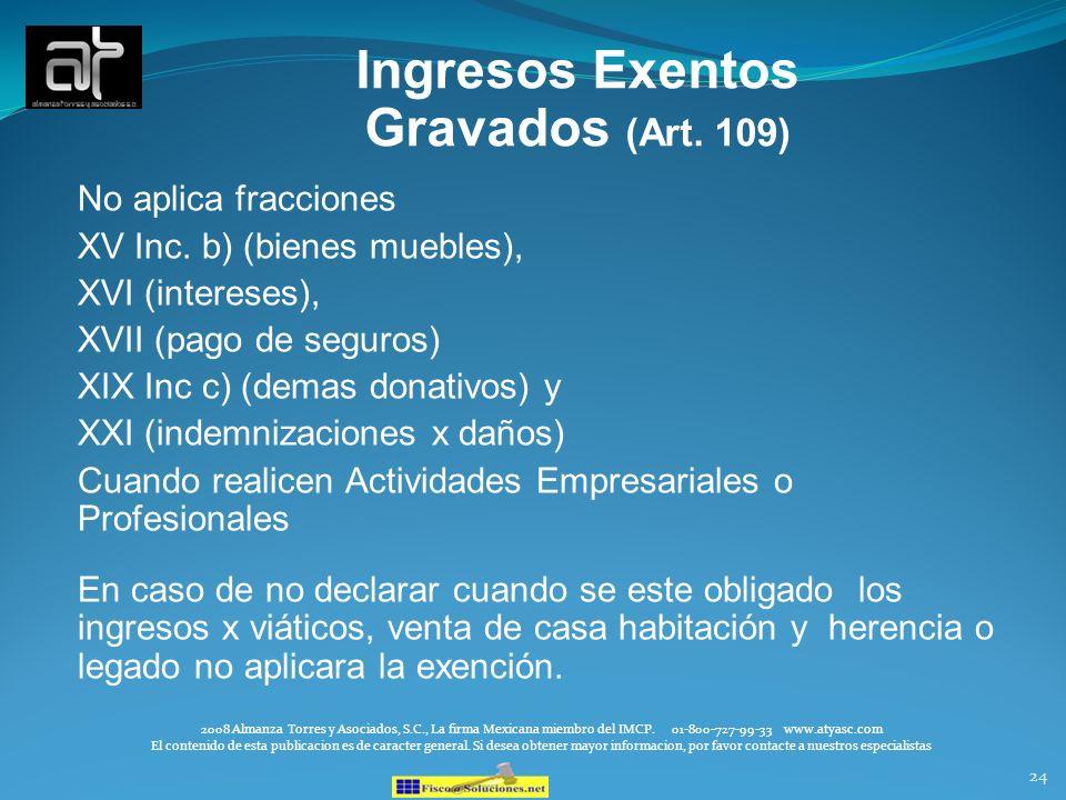24 Ingresos Exentos Gravados (Art. 109) No aplica fracciones XV Inc. b) (bienes muebles), XVI (intereses), XVII (pago de seguros) XIX Inc c) (demas do