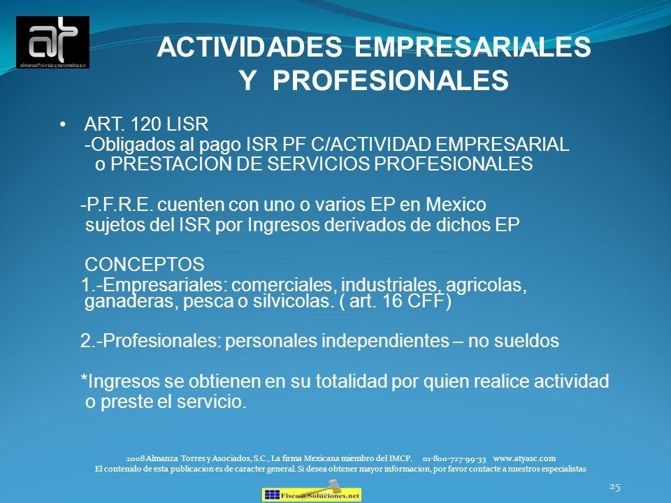 25 ACTIVIDADES EMPRESARIALES Y PROFESIONALES ART. 120 LISR -Obligados al pago ISR PF C/ACTIVIDAD EMPRESARIAL o PRESTACION DE SERVICIOS PROFESIONALES -