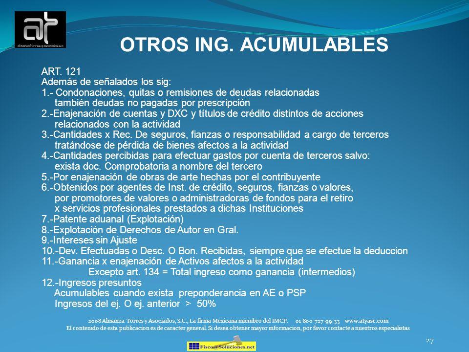 27 OTROS ING. ACUMULABLES ART. 121 Además de señalados los sig: 1.- Condonaciones, quitas o remisiones de deudas relacionadas también deudas no pagada