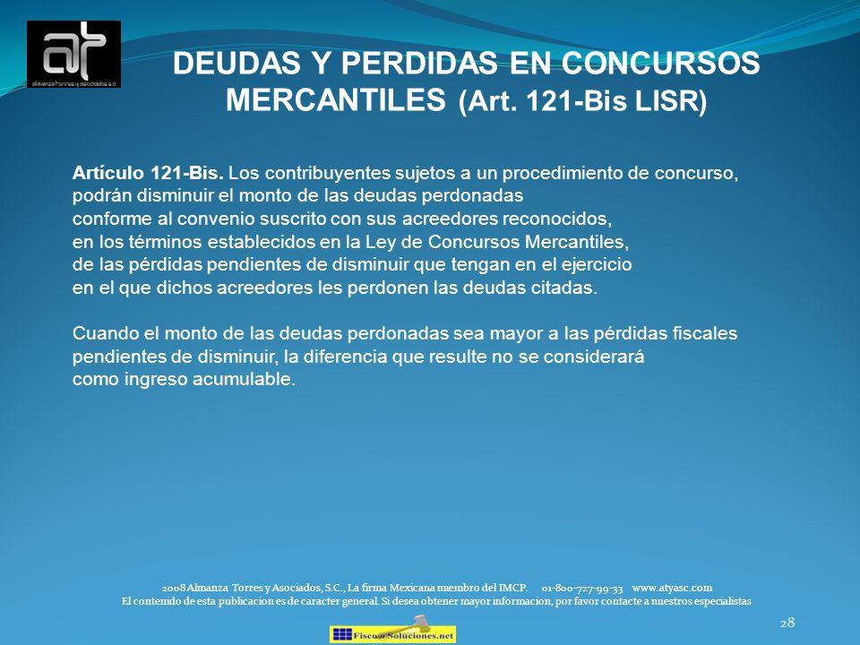 28 DEUDAS Y PERDIDAS EN CONCURSOS MERCANTILES (Art. 121-Bis LISR) 2008 Almanza Torres y Asociados, S.C., La firma Mexicana miembro del IMCP. 01-800-72