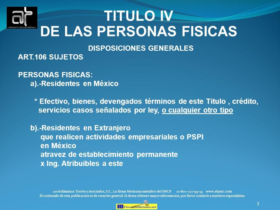3 TITULO IV DE LAS PERSONAS FISICAS DISPOSICIONES GENERALES ART.106 SUJETOS PERSONAS FISICAS: a).-Residentes en México * Efectivo, bienes, devengados
