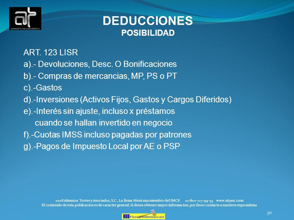 30 DEDUCCIONES POSIBILIDAD ART. 123 LISR a).- Devoluciones, Desc. O Bonificaciones b).- Compras de mercancias, MP, PS o PT c).-Gastos d).-Inversiones