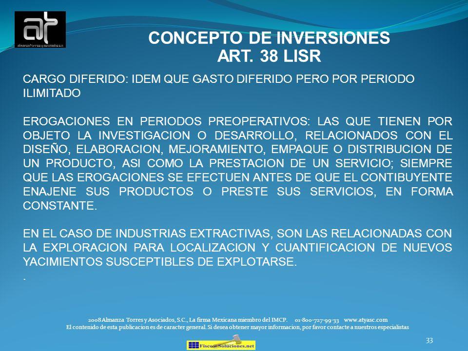 33 CONCEPTO DE INVERSIONES ART. 38 LISR 2008 Almanza Torres y Asociados, S.C., La firma Mexicana miembro del IMCP. 01-800-727-99-33 www.atyasc.com El