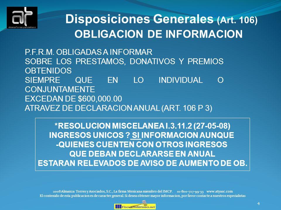 4 Disposiciones Generales (Art. 106) OBLIGACION DE INFORMACION *RESOLUCION MISCELANEA I.3.11.2 (27-05-08) INGRESOS UNICOS ? SI INFORMACION AUNQUE -QUI