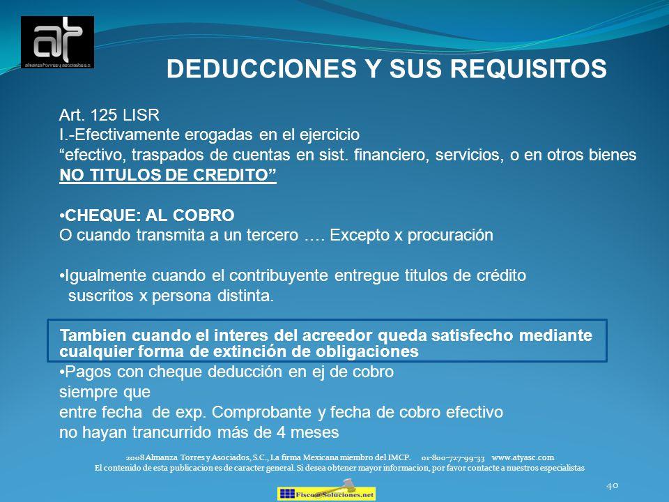 40 DEDUCCIONES Y SUS REQUISITOS Art. 125 LISR I.-Efectivamente erogadas en el ejercicio efectivo, traspados de cuentas en sist. financiero, servicios,
