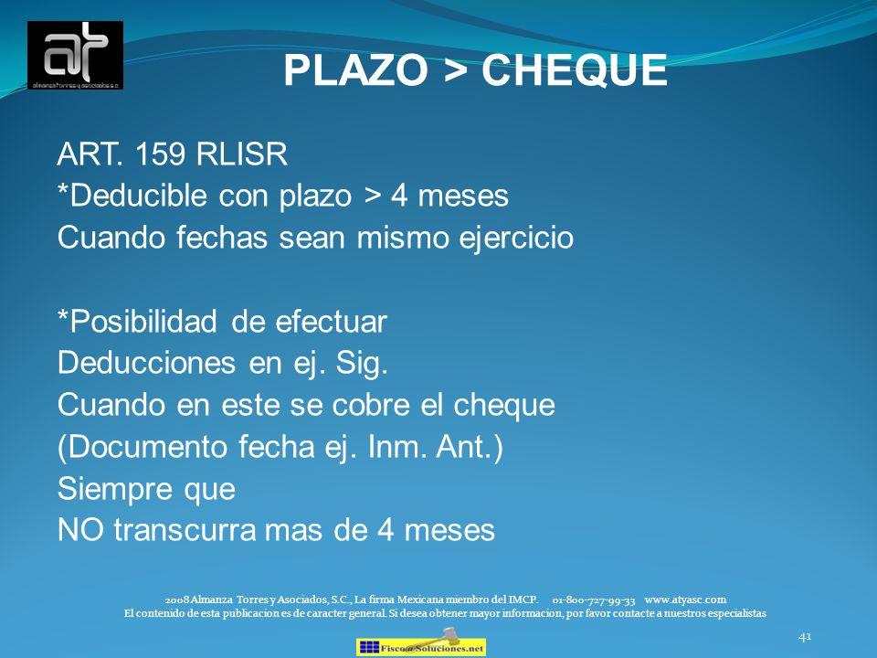 41 PLAZO > CHEQUE ART. 159 RLISR *Deducible con plazo > 4 meses Cuando fechas sean mismo ejercicio *Posibilidad de efectuar Deducciones en ej. Sig. Cu