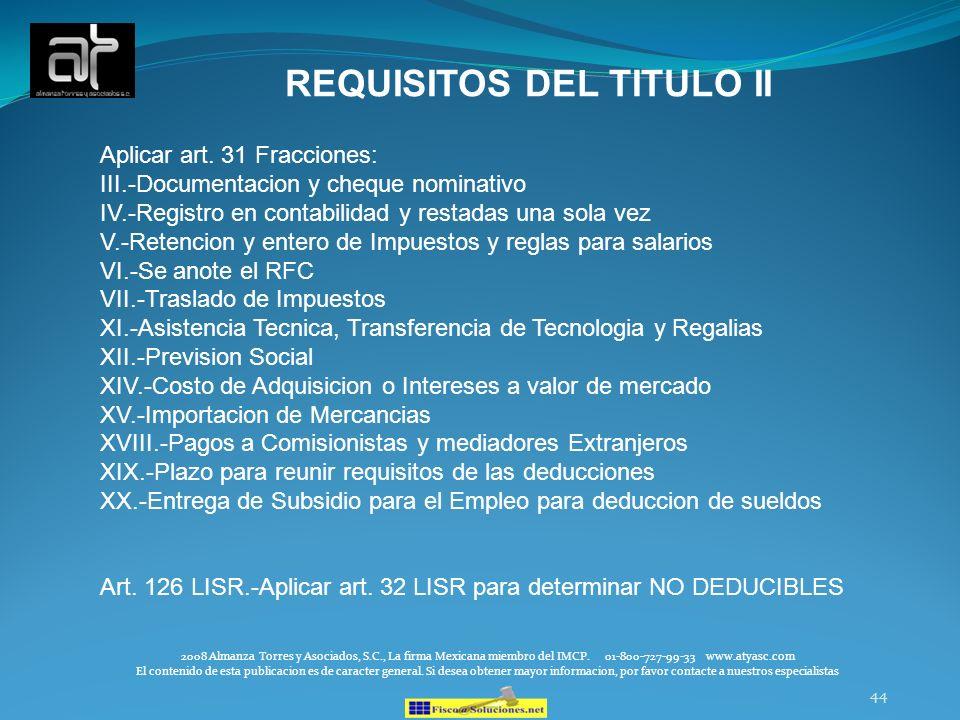44 REQUISITOS DEL TITULO II 2008 Almanza Torres y Asociados, S.C., La firma Mexicana miembro del IMCP. 01-800-727-99-33 www.atyasc.com El contenido de