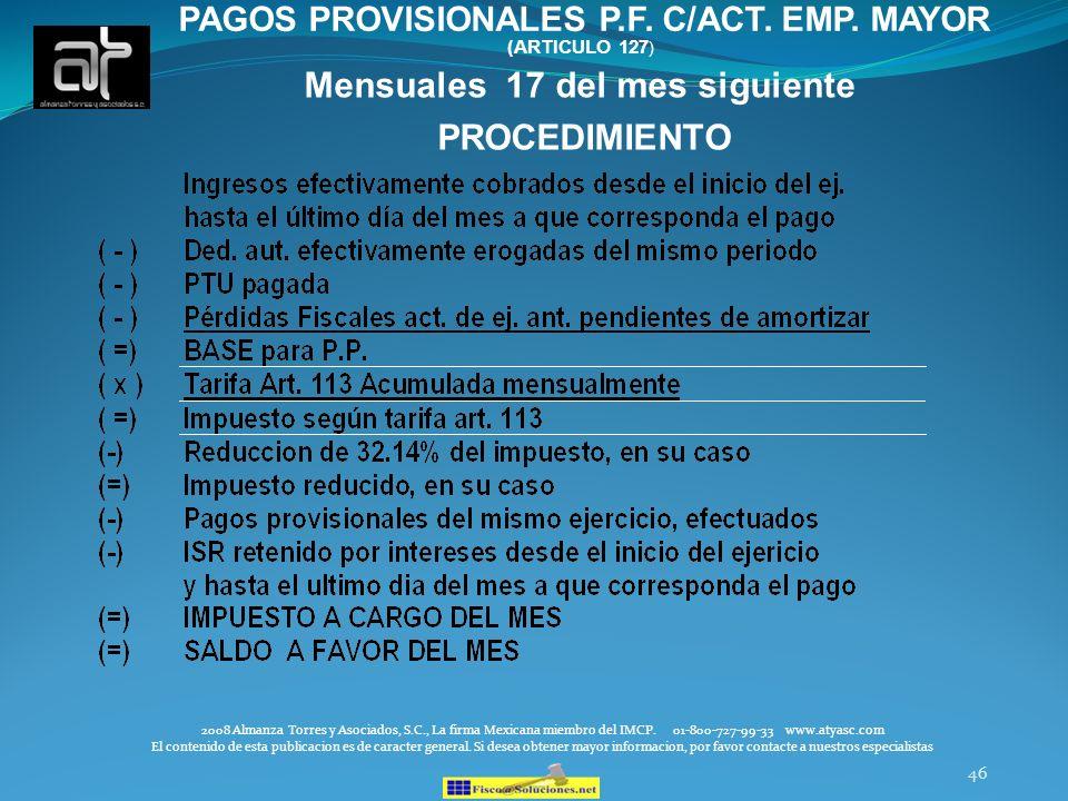 46 Mensuales 17 del mes siguiente PROCEDIMIENTO PAGOS PROVISIONALES P.F. C/ACT. EMP. MAYOR (ARTICULO 127 ) 2008 Almanza Torres y Asociados, S.C., La f