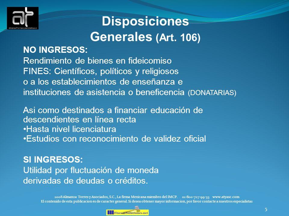 5 Disposiciones Generales (Art. 106) NO INGRESOS: Rendimiento de bienes en fideicomiso FINES: Científicos, políticos y religiosos o a los establecimie