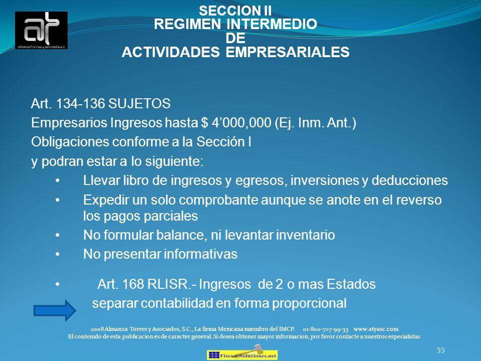55 Art. 134-136 SUJETOS Empresarios Ingresos hasta $ 4000,000 (Ej. Inm. Ant.) Obligaciones conforme a la Sección I y podran estar a lo siguiente: Llev
