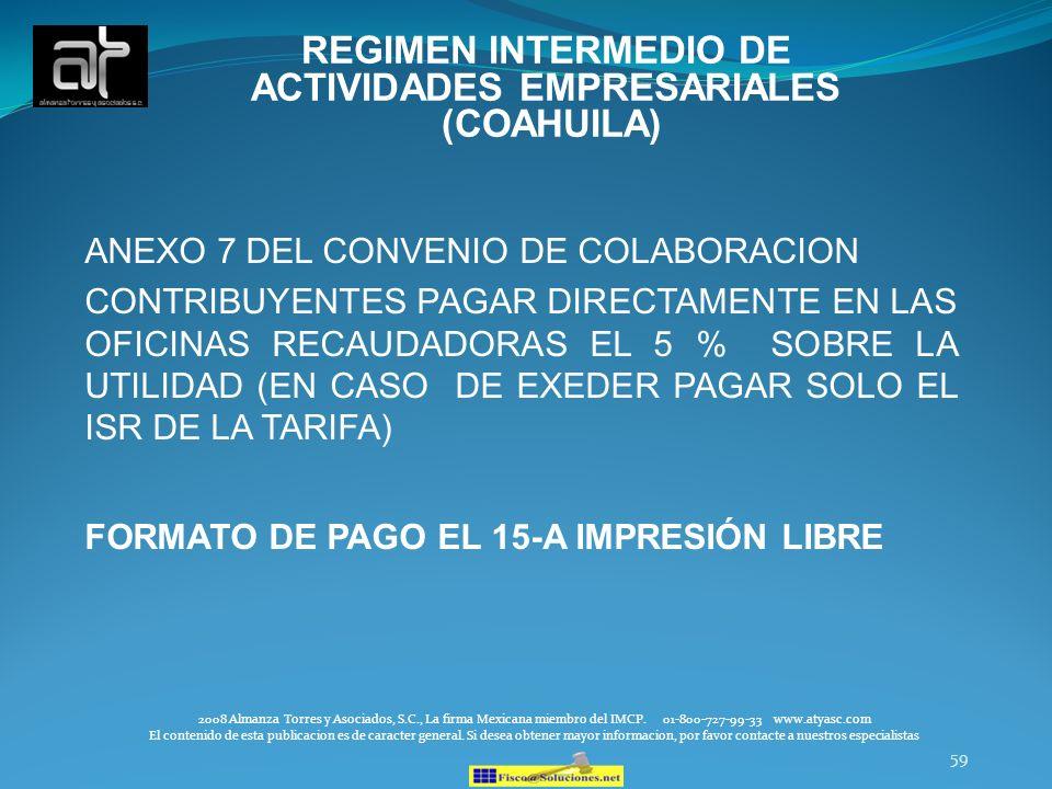 59 REGIMEN INTERMEDIO DE ACTIVIDADES EMPRESARIALES (COAHUILA) ANEXO 7 DEL CONVENIO DE COLABORACION CONTRIBUYENTES PAGAR DIRECTAMENTE EN LAS OFICINAS R
