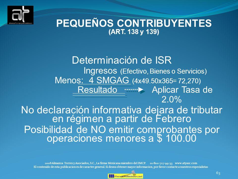 63 Determinación de ISR Ingresos (Efectivo, Bienes o Servicios) Menos: 4 SMGAG (4x49.50x365= 72,270) Resultado Aplicar Tasa de 2.0% No declaración inf
