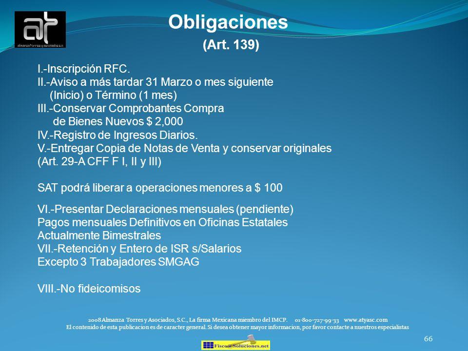 66 Obligaciones (Art. 139) I.-Inscripción RFC. II.-Aviso a más tardar 31 Marzo o mes siguiente (Inicio) o Término (1 mes) III.-Conservar Comprobantes