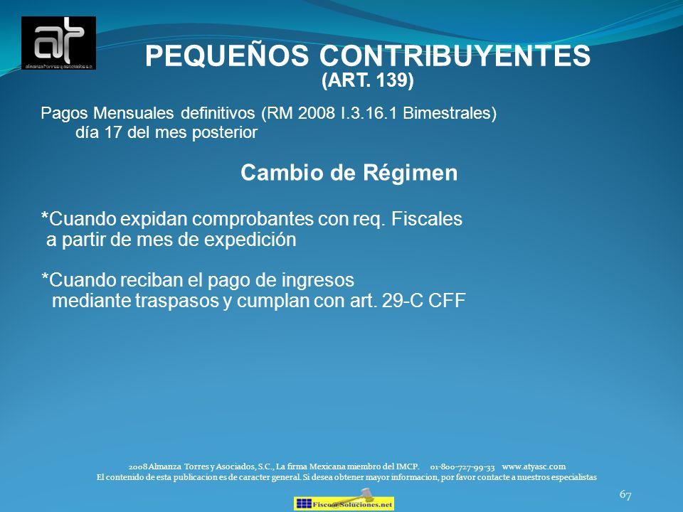 67 PEQUEÑOS CONTRIBUYENTES (ART. 139) Pagos Mensuales definitivos (RM 2008 I.3.16.1 Bimestrales) día 17 del mes posterior Cambio de Régimen *Cuando ex
