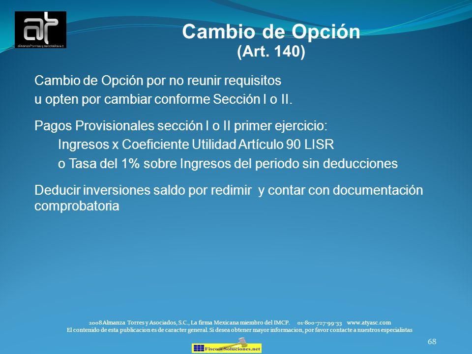 68 Cambio de Opción (Art. 140) Cambio de Opción por no reunir requisitos u opten por cambiar conforme Sección I o II. Pagos Provisionales sección I o