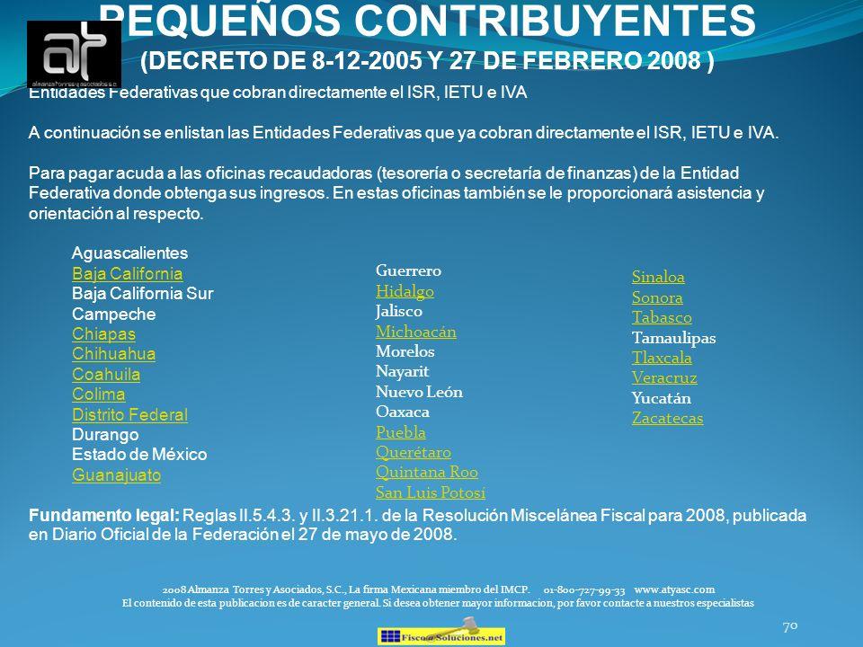 70 PEQUEÑOS CONTRIBUYENTES (DECRETO DE 8-12-2005 Y 27 DE FEBRERO 2008 ) 2008 Almanza Torres y Asociados, S.C., La firma Mexicana miembro del IMCP. 01-