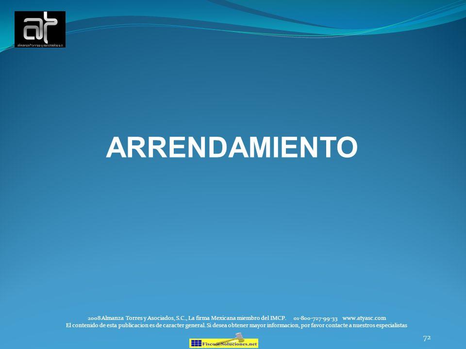 72 ARRENDAMIENTO 2008 Almanza Torres y Asociados, S.C., La firma Mexicana miembro del IMCP. 01-800-727-99-33 www.atyasc.com El contenido de esta publi