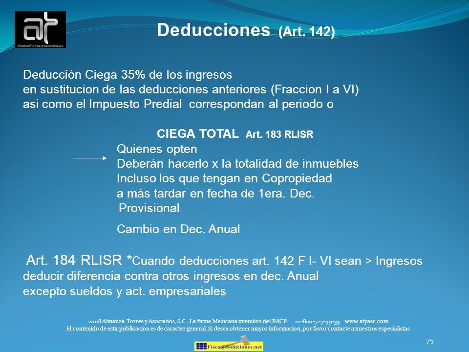 75 Deducciones (Art. 142) Deducción Ciega 35% de los ingresos en sustitucion de las deducciones anteriores (Fraccion I a VI) asi como el Impuesto Pred