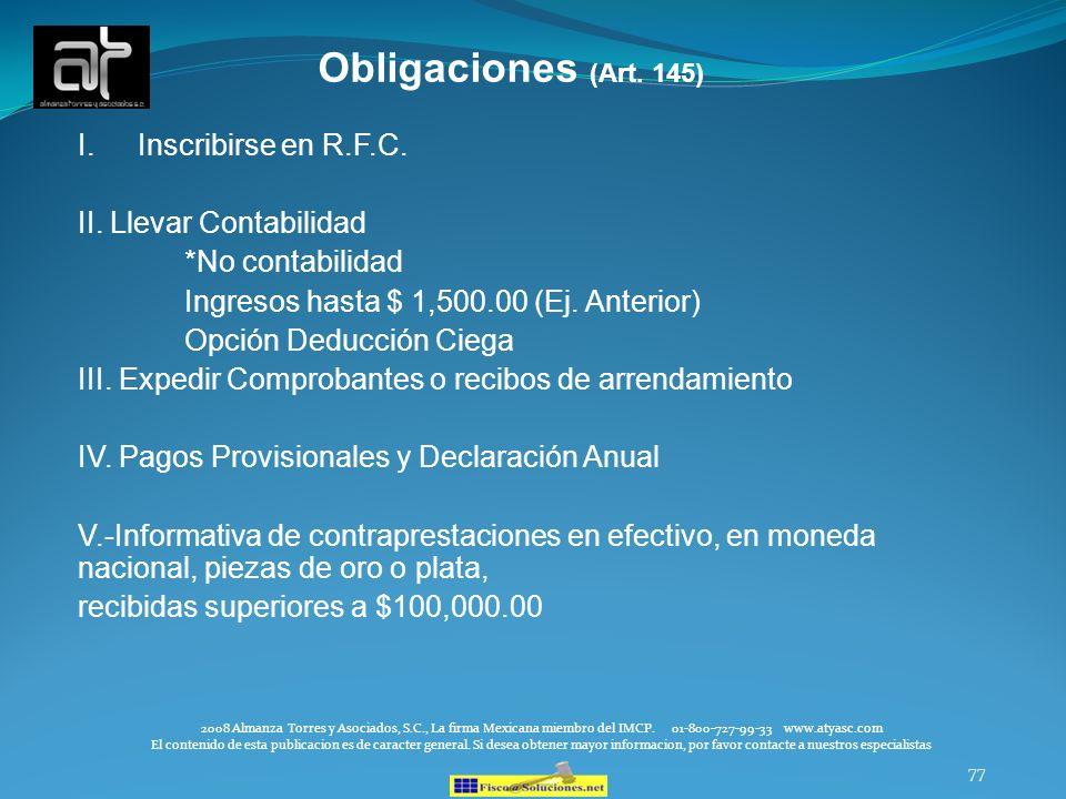 77 Obligaciones (Art. 145) I.Inscribirse en R.F.C. II. Llevar Contabilidad *No contabilidad Ingresos hasta $ 1,500.00 (Ej. Anterior) Opción Deducción