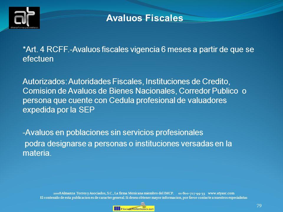 79 Avaluos Fiscales *Art. 4 RCFF.-Avaluos fiscales vigencia 6 meses a partir de que se efectuen Autorizados: Autoridades Fiscales, Instituciones de Cr