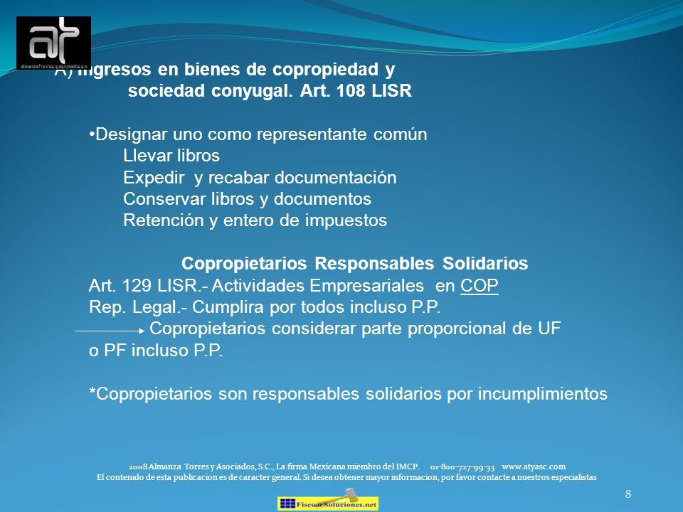 8 A) Ingresos en bienes de copropiedad y sociedad conyugal. Art. 108 LISR Designar uno como representante común Llevar libros Expedir y recabar docume