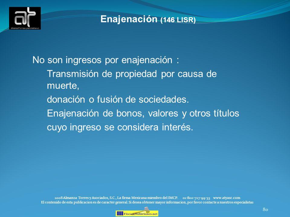 80 Enajenación (146 LISR) 2008 Almanza Torres y Asociados, S.C., La firma Mexicana miembro del IMCP. 01-800-727-99-33 www.atyasc.com El contenido de e