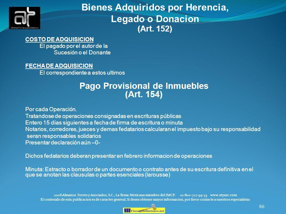 86 Bienes Adquiridos por Herencia, Legado o Donacion (Art. 152) COSTO DE ADQUISICION El pagado por el autor de la Sucesión o el Donante FECHA DE ADQUI