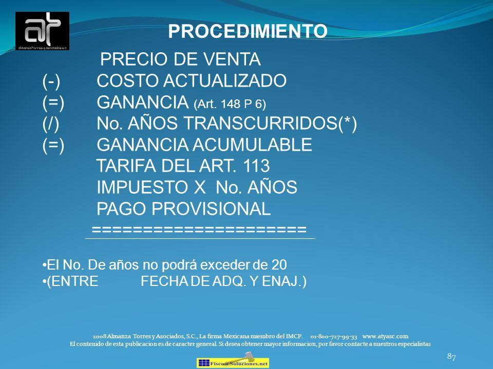 87 PROCEDIMIENTO PRECIO DE VENTA (-) COSTO ACTUALIZADO (=) GANANCIA (Art. 148 P 6) (/) No. AÑOS TRANSCURRIDOS(*) (=) GANANCIA ACUMULABLE TARIFA DEL AR