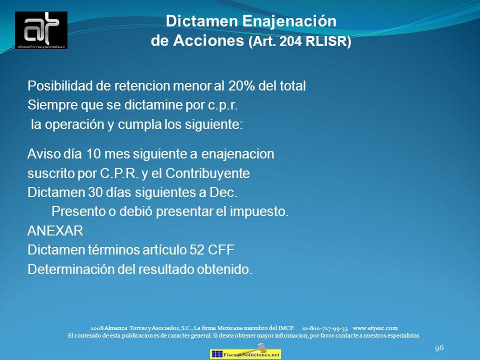 96 Dictamen Enajenación de Acciones (Art. 204 RLISR) Posibilidad de retencion menor al 20% del total Siempre que se dictamine por c.p.r. la operación