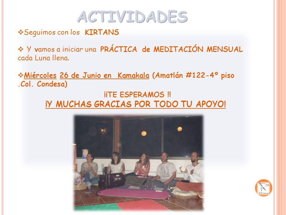 ACTIVIDADES Seguimos con los KIRTANS Y vamos a iniciar una PRÁCTICA de MEDITACIÓN MENSUAL cada Luna llena. Miércoles 26 de Junio en Kamakala (Amatlán