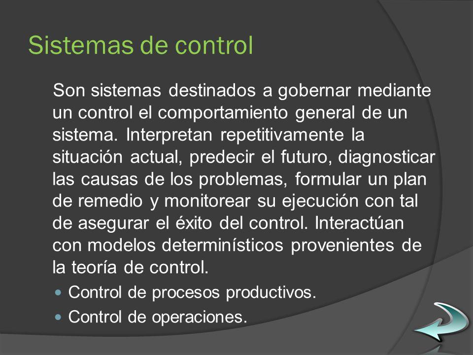 Sistemas de control Son sistemas destinados a gobernar mediante un control el comportamiento general de un sistema.